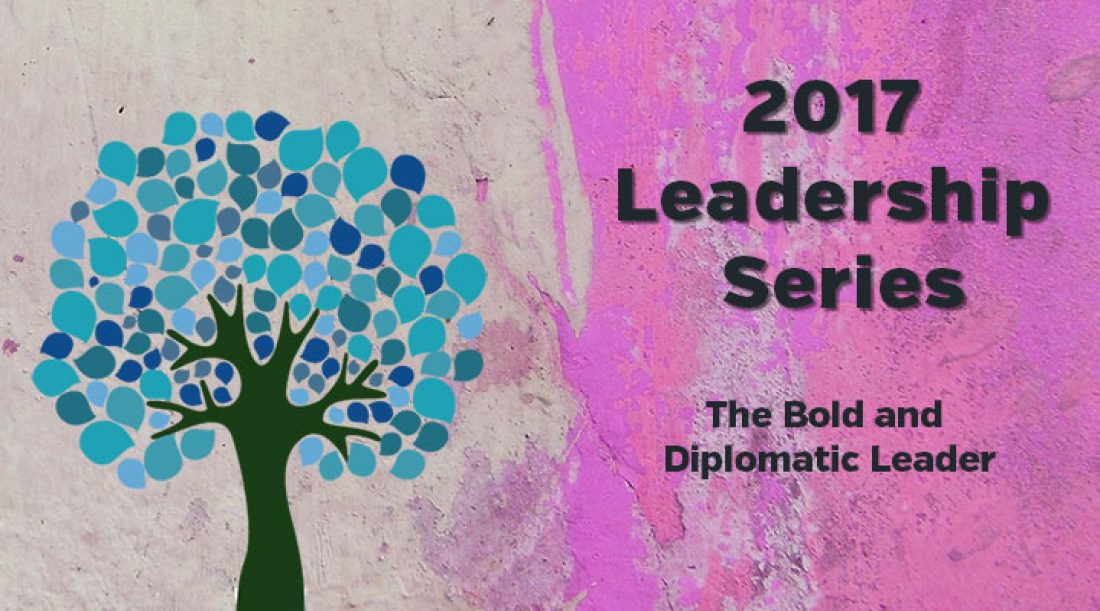 2017 Leadership Series: The Bold and Diplomatic Leader