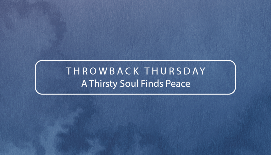 TBT – A Thirsty Soul Finds Peace