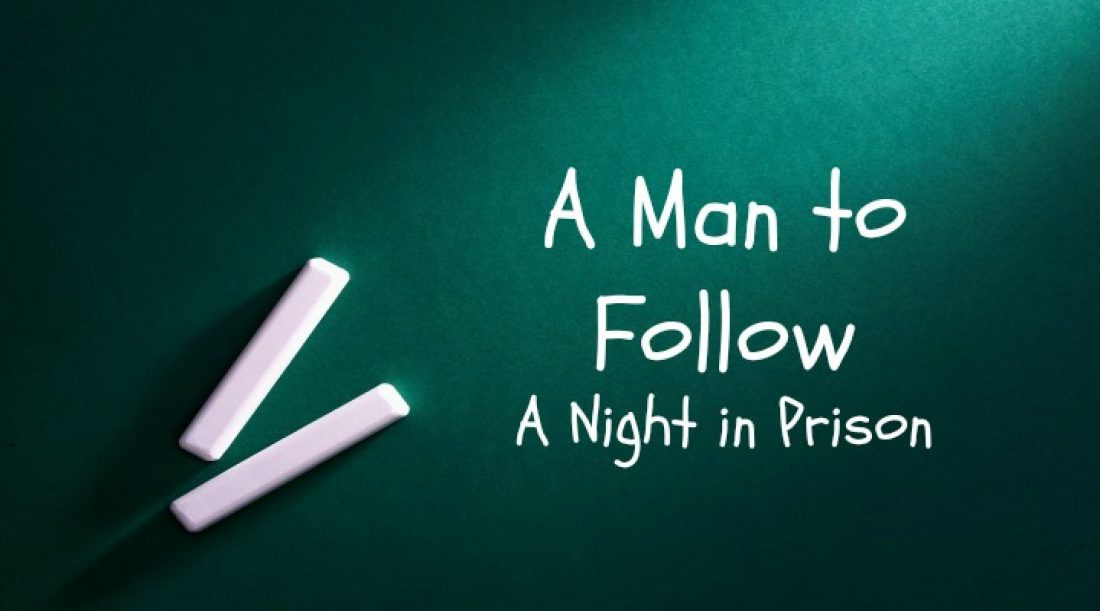 A Man to Follow Part 8: A Night in Prison