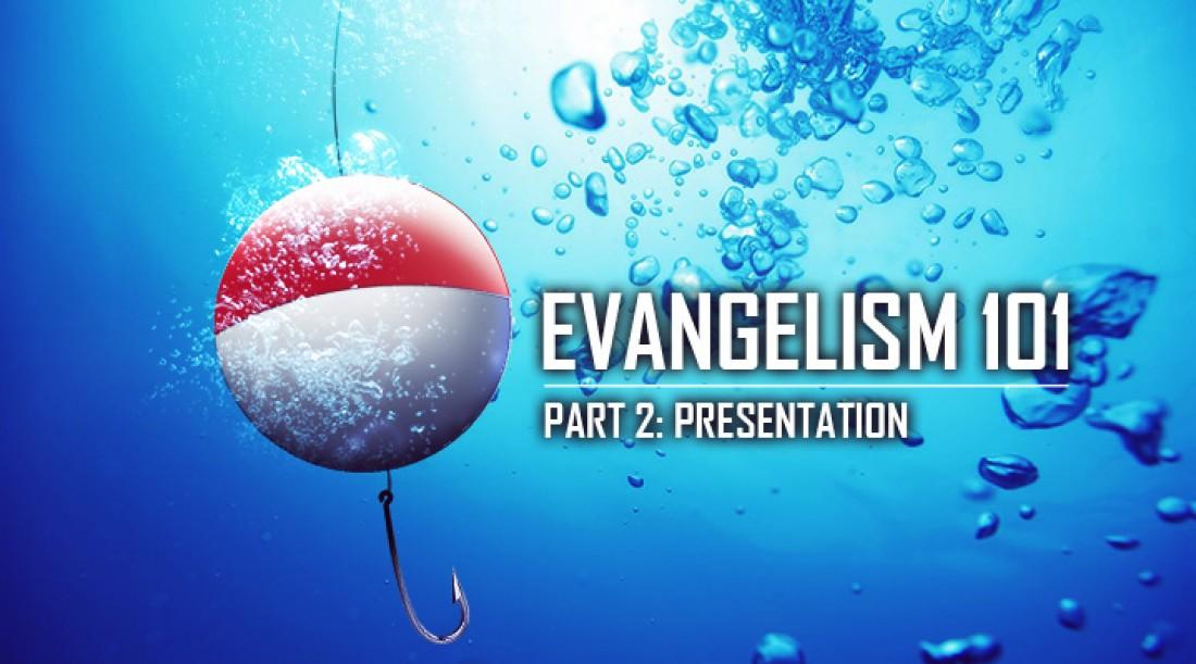 Evangelism 101 Part 2: Presentation