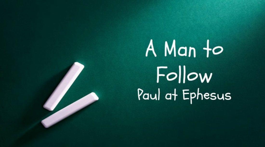 A Man to Follow Part 12: Paul at Ephesus