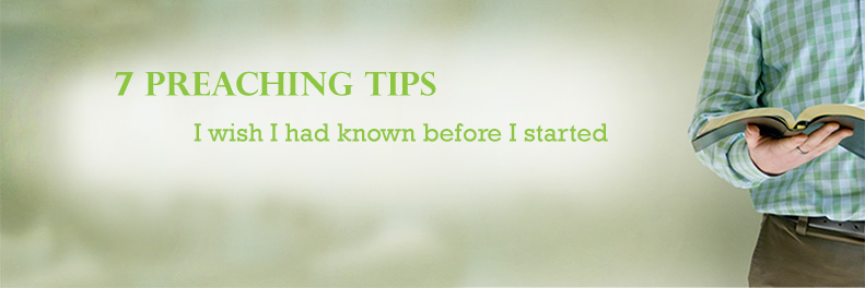 7 Preaching Tips I Wish I Had Known Before I Started