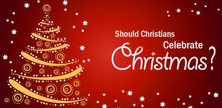 Should Christians Celebrate Christmas?