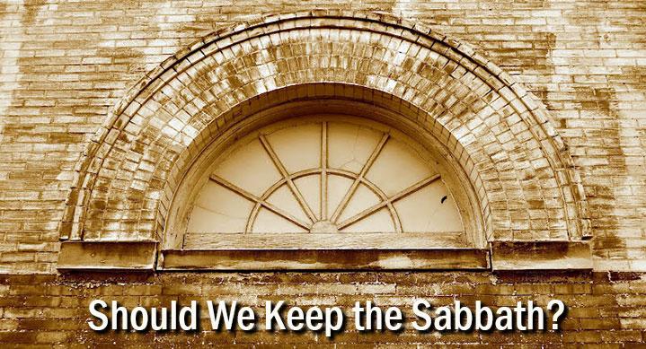 Should We Keep the Sabbath?