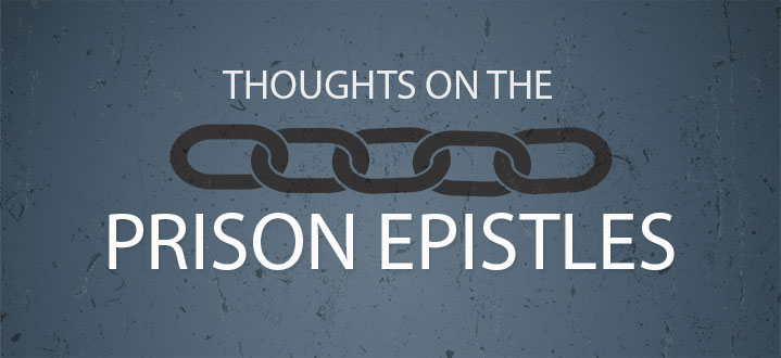 Thoughts on the Prison Epistles