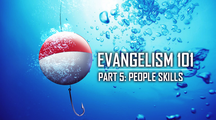 Evangelism 101 Part 5: People Skills