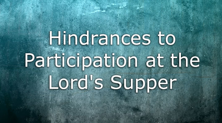 Hindrances to Participation at the Lord's Supper