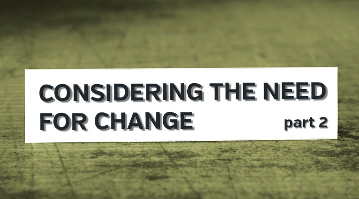 Considering the Need for Change: Part 2