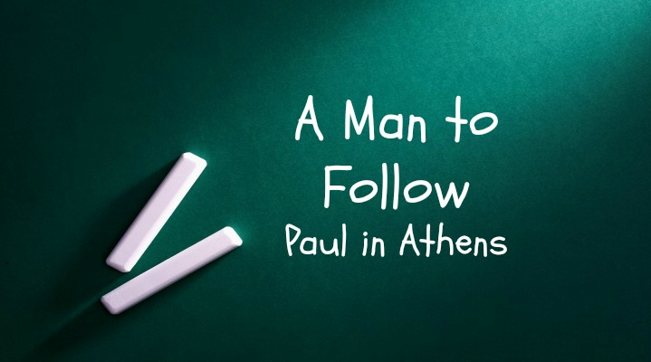 A Man to Follow Part 10: Paul at Athens