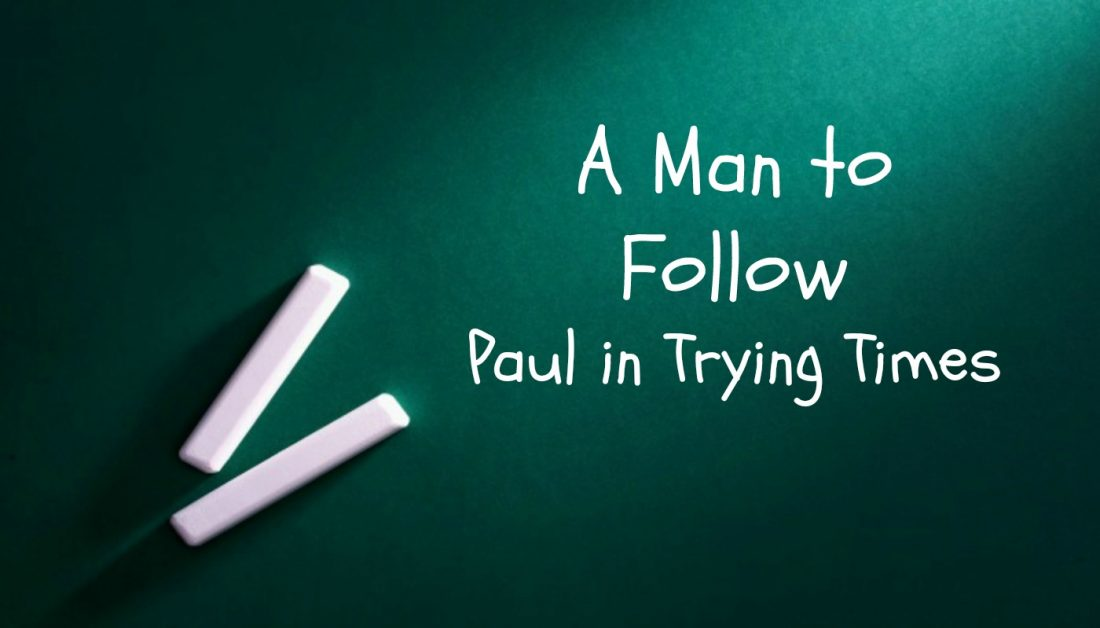A Man to Follow Part 16: Paul in Trying Times