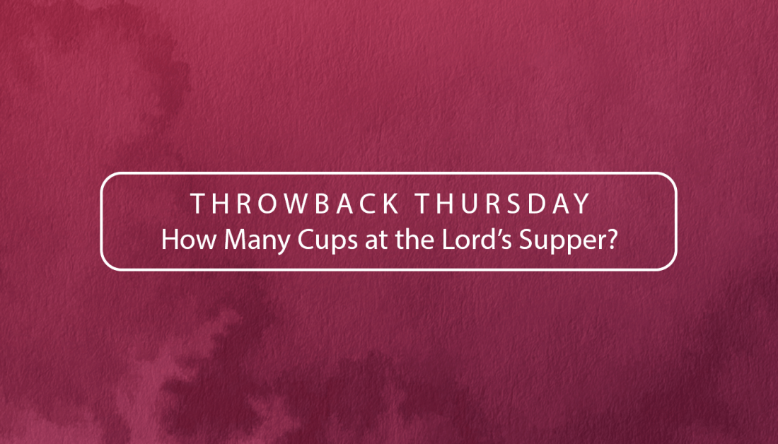 TBT – How Many Cups at the Lord's Supper?