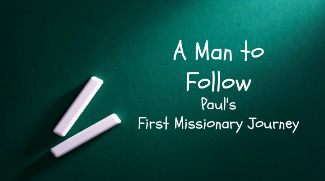 A Man to Follow Part 5: Paul's First Missionary Journey