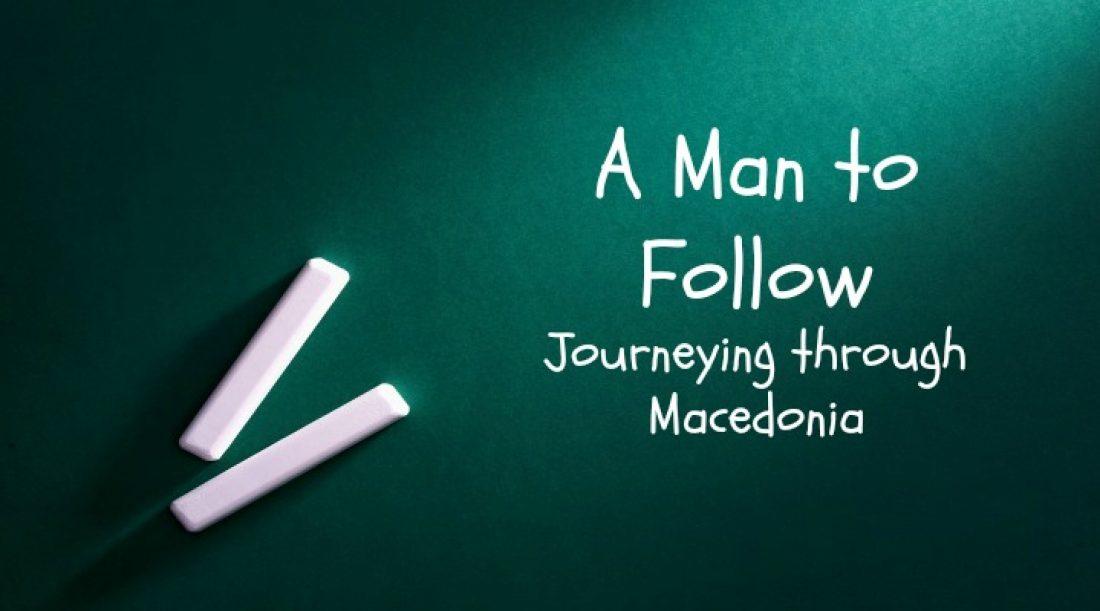 A Man to Follow Part 13: Paul Journeys Through Macedonia