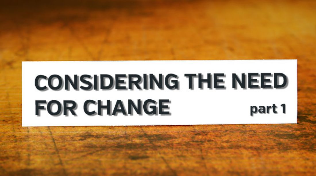 Considering the Need for Change: Part 1