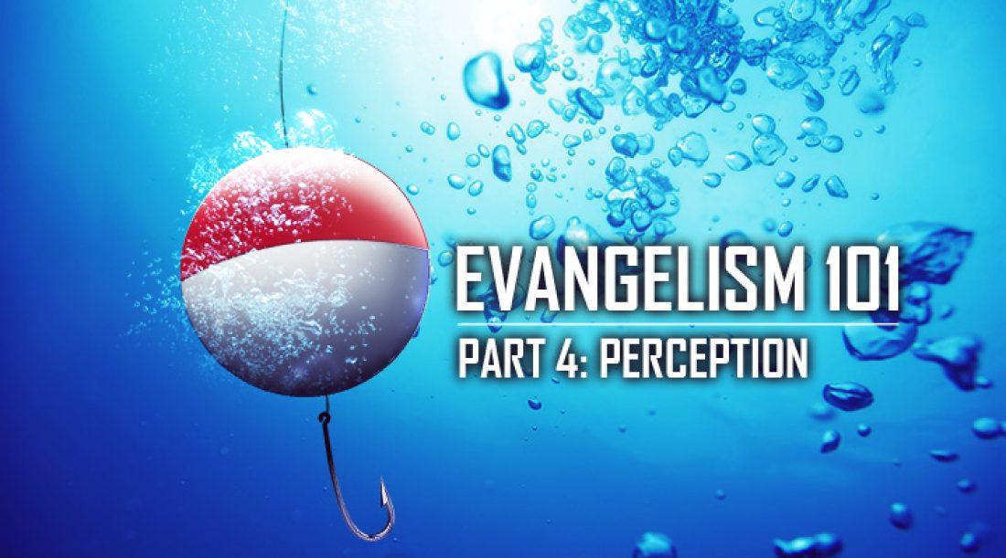 Evangelism 101 Part 4: Perception