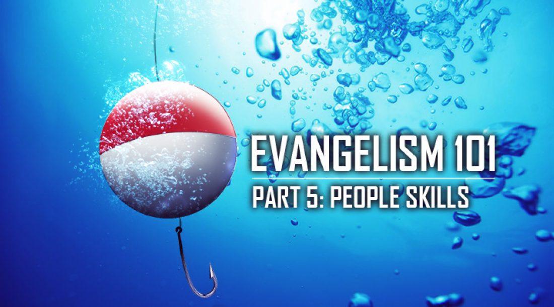 Evangelism 101 Part 5: People Skills