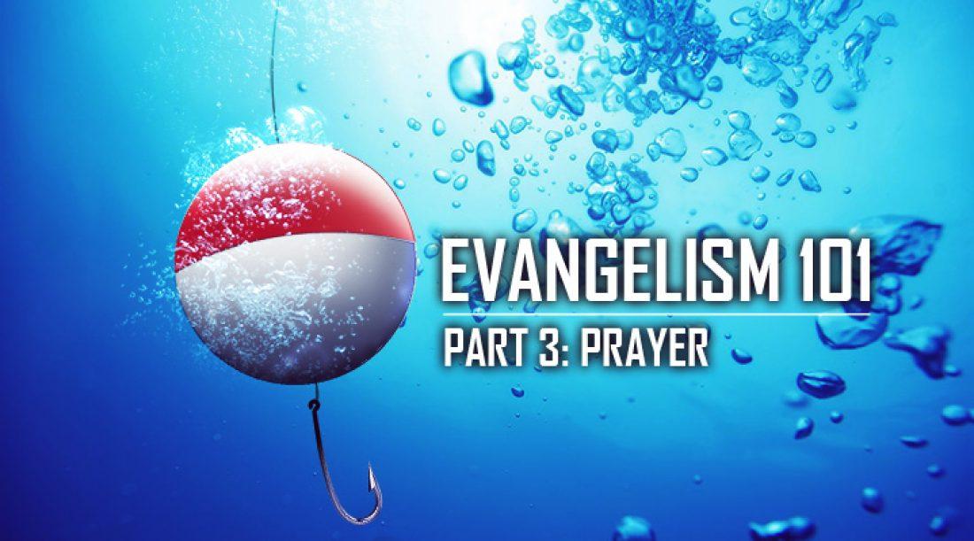 Evangelism 101 Part 3: Prayer