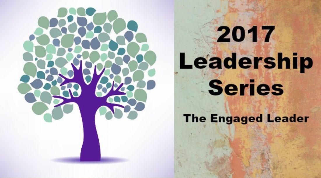 2017 Leadership Series: The Engaged Leader